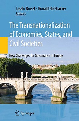 The Transnationalization of Economies, States and Civil Societies By Bruszt, Laszlo (EDT)/ Holzhacker, Ronald (EDT)