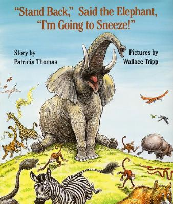 Stand Back, Said the Elephant, I'm Going to Sneeze! By Thomas, Patty/ Tripp, Wallace (ILT)