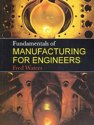 Fundamentals of Manufacturing for Engineers By Waters, T. Frederick